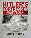 Hitler's Fortresses: German Fortifications and Defences 1939-45 (General Military)