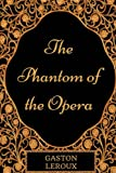 The Phantom of the Opera: By Gaston Leroux - Illustrated