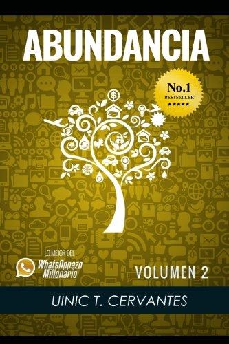 Abundancia: Mis Aprendizajes Mas Elevados Para Vivir En Abundancia: Volume 2 (Lo Mejor De Los Whatsappazos Millonarios De Uinic Cervantes)