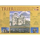 Trier - Die mittelalterliche Stadt in Bildern