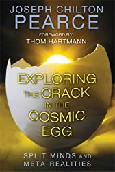 Exploring the Crack in the Cosmic Egg: Split Minds and Meta-Realities by Joseph Chilton Pearce (2014-04-10)