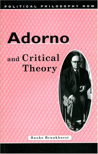 Adorno and Critical Theory (Political Philosophy Now)