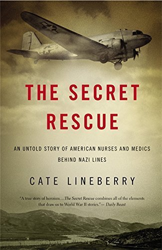 The Secret Rescue: An Untold Story of American Nurses and Medics Behind Nazi Lines by Cate Lineberry (2014-06-03)