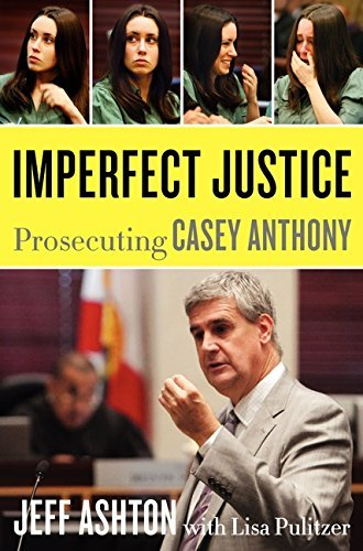 Imperfect Justice: Prosecuting Casey Anthony by Jeff Ashton (2011-11-15)