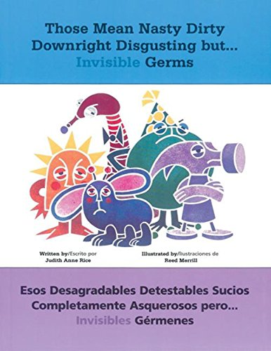 Those Mean Nasty Dirty Downright Disgusting but...Invisible Germs: Esos desagradables detestables sucios completamente asquerosos pero . . . invisibles gérmenes