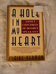 A Hole in My Heart: Adult Children of Divorce Speak Out by Claire Berman (1992-01-01)