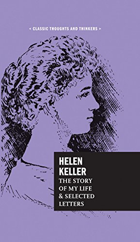 Helen Keller: The Story of My Life and Selected Letters (Classic Thoughts and Thinkers) por Helen Keller