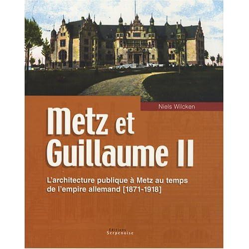 Metz et Guillaume II : L'architecture publique à Metz au temps de l'empire allemand (1871-1918)