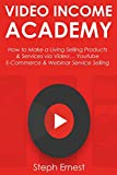 VIDEO INCOME ACADEMY: How to Make a Living Selling Products & Services via Video… Youtube E-Commerce & Webinar Service Selling (English Edition)
