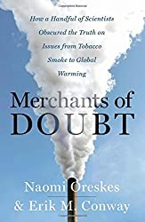 Merchants of Doubt: How a Handful of Scientists Obscured the Truth on Issues from Tobacco Smoke to Global Warming by Naomi Oreskes (2010-08-02)