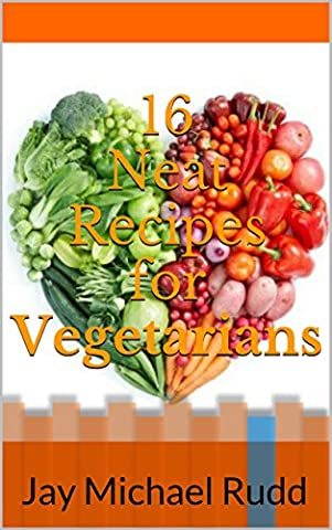 16 Neat Recipes for Vegetarians: Jay Michael