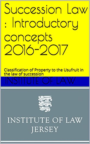 Succession Law : Introductory concepts 2016-2017 : Classification of Property to the Usufruit in the law of succession (Institute of Law Study Guides 2016-2017) (English Edition)