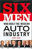 The Six Men Who Built the Modern Auto Industry