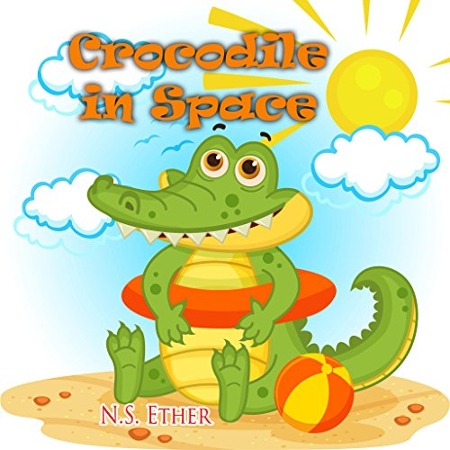 Crocodile in Space: Chris: The Little Crocodile in Space And his friends from the Little Animal Kids Club (Bedtime stories book series for children  35) thumbnail