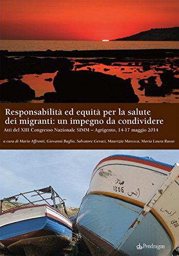 Responsabilit ed equit per la salute dei migranti: un impegno da condividere. Atti del XIII Congresso nazionale SIMM (Agrigento, 14-17 maggio 2014)