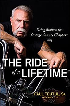 The Ride of a Lifetime: Doing Business the Orange County Choppers Way by [Teutul, Paul]