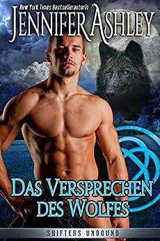 Das Versprechen des Wolfes: German Edition (Shifters Unbound  6) von [Ashley, Jennifer]