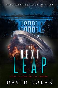 THE NEXT LEAP: GREYS vs EARTH and the ANUNNAKI (English Edition) par [SOLAR, DAVID]