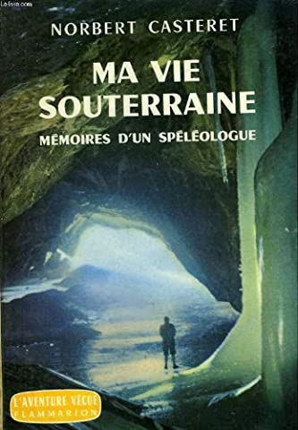 Norbert Casteret - Ma vie souterraine. memoires d'un speleologue. collection