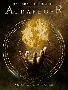 Das Erbe der Macht - Band 1: Aurafeuer (Urban Fantasy) von [Suchanek, Andreas]