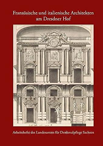 Französische und italienische Architekten am Dresdner Hof: Arbeitsheft 21 des Landesamtes für Denkmalpflege Sachsen (Arbeitshefte Des Landesamtes Fur Denkmalpflege (Dresden Sessel)