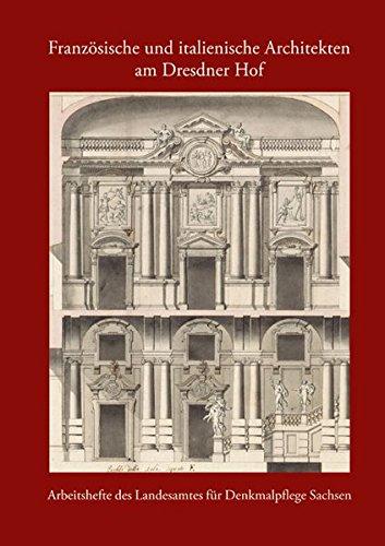 Französische und italienische Architekten am Dresdner Hof: Arbeitsheft 21 des Landesamtes für Denkmalpflege Sachsen (Arbeitshefte Des Landesamtes Fur Denkmalpflege Sachsen, Band 21)