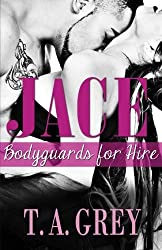Jace (Bodyguards for Hire) by T. A. Grey (2013-08-26)