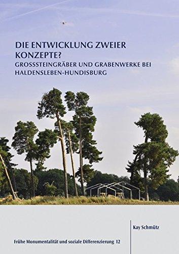 Die Entwicklung zweier Konzepte?: Großsteingräber und Grabenwerke bei Haldensleben-Hundisburg (Frühe Monumentalität und soziale Differenzierung)