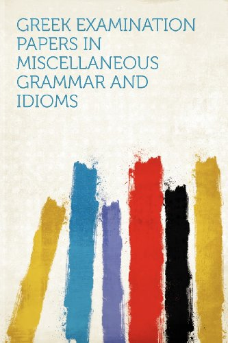 Greek Examination Papers in Miscellaneous Grammar and Idioms