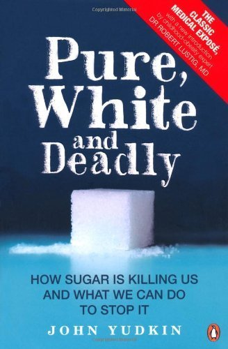 Pure, White and Deadly by John Yudkin (2012) Paperback