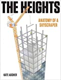 The Heights: Anatomy of a Skyscraper Ascher, Kate ( Author ) Nov-10-2011 Hardcover