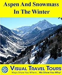 ASPEN AND SNOWMASS IN THE WINTER - A Self-guided Pictorial Skiing / Walking / Driving Tour (visualtraveltours Book 294)