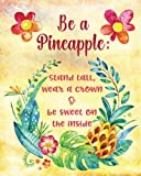 "Be a Pineapple: Tropical Watercolor Quote Cover 160 Page Softcover Journal, 4 Squares per Inch Graph Paper, 8""x10"" Blank Book, for Girls, Boys, Teens, ... Journaling, Office Work, Notes and School"