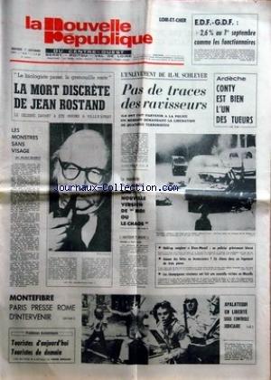 NOUVELLE REPUBLIQUE (LA) [No 10015] du 07/09/1977 - LA MORT DISCRETE DE JEAN ROSTAND -LES MONSTRES SANS VISAGE PAR GUERIN -MONTEFIBRE / PARIS PRESSE ROME D'INTERVENIR -TOURISTES D'AUJOURD'HUI TOURISTES DE DEMAIN PAR BERNARD -APALATEGUI EN LIBERTE SOUS CONTROLE JUDICIAIRE -L'ENLEVEMENT DE SCHLEYER / PAS DE TRACES DES RAVISSEURS -ARDECHE / CONTY EST BIEN L'UN DES TUEURS par Collectif