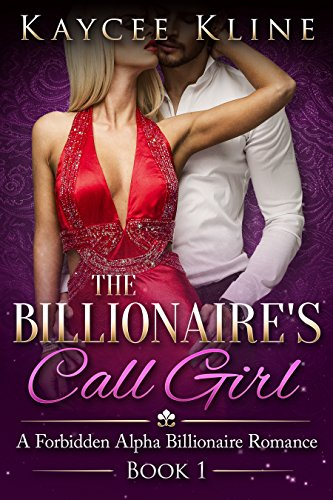 Billionaire Romance: The Billionaire's Call Girl (A Forbidden Alpha Billionaire Romance Book 1) (English Edition)