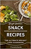 Weight Watchers Easy Snack Recipes: The Ultimate Weight Loss Cookbook