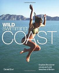 Wild Swimming Coast: Explore the Secret Coves and Wild Beaches of Britain