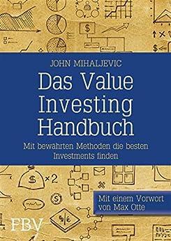 Das Value-Investing-Handbuch: Mit bewährten Methoden die besten Investments finden von [Mihaljevic, John]