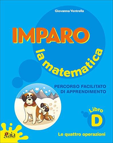 Imparo la matematica. Vol. D. Per la Scuola elementare