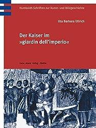 """Der Kaiser im """"giardino dell'Impero"""": Zur Rezeption Karls V. in italienischen Bildprogrammen des 16. Jahrhunderts (Humboldt-Schriften zur Kunst- und Bildgeschichte)"""