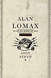 Alan Lomax: The Man Who Recorded the World by John Szwed (2010-12-30)
