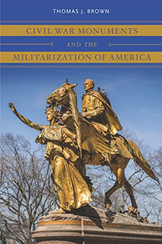 Civil War Monuments and the Militarization of America (Civil War America) (English Edition)