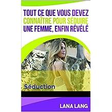 Tout ce que vous devez connaître pour séduire une femme, enfin révélé: Séduction