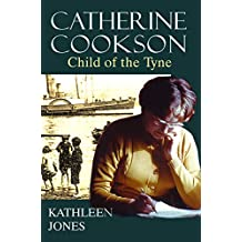 Catherine Cookson: Child of the Tyne