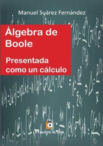 Descargar Libro Álgebra de Boole: Presentada como un cálculo de Manuel Suárez Fernández