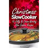 Christmas Slow Cooker: 15 Jolly & Crave-Worthy Slow Cooker Recipes (Holiday Cooking, Thanksgiving, Crock Pot Recipes) (English Edition)
