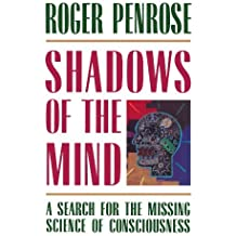 Shadows of the Mind: A Search for the Missing Science of Consciousness by Roger Penrose (1996-08-22)