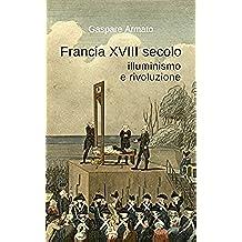 Francia XVIII secolo, illuminismo e rivoluzione