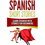 Spanish Short Stories: Learn Spanish with Stories for Beginners (English Edition)