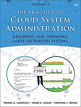 The Practice of Cloud System Administration: DevOps and SRE Practices for Web Services, Volume 2 von [Limoncelli, Thomas A., Chalup, Strata R., Hogan, Christina J.]